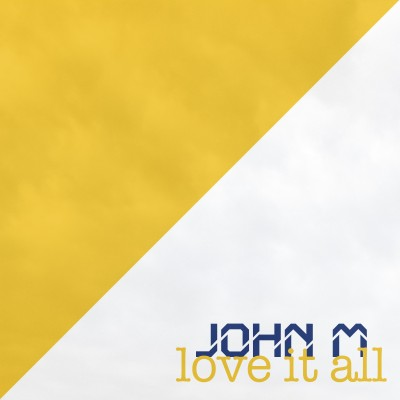 John M - Love it all